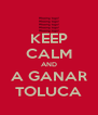 KEEP CALM AND A GANAR TOLUCA - Personalised Poster A4 size