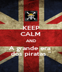 KEEP CALM AND A grande era  dos piratas '' - Personalised Poster A4 size