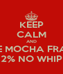 KEEP CALM AND A GRANDE MOCHA FRAPPACINO 2% NO WHIP - Personalised Poster A4 size