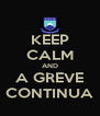 KEEP CALM AND A GREVE CONTINUA - Personalised Poster A4 size