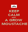 KEEP CALM AND A GROW  MOUSTACHE - Personalised Poster A4 size