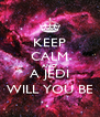 KEEP CALM AND A JEDI WILL YOU BE - Personalised Poster A4 size