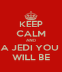 KEEP CALM AND A JEDI YOU  WILL BE - Personalised Poster A4 size