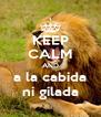 KEEP CALM AND a la cabida ni gilada - Personalised Poster A4 size