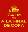 KEEP CALM AND A LA FINAL DE COPA - Personalised Poster A4 size