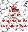 KEEP CALM AND A la mierda la calma, soy químico. - Personalised Poster A4 size