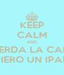 KEEP CALM AND A LA MIERDA LA CALMA YO QUIERO UN IPAD 5 - Personalised Poster A4 size