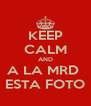 KEEP CALM AND A LA MRD  ESTA FOTO - Personalised Poster A4 size