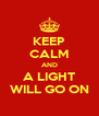 KEEP CALM AND A LIGHT WILL GO ON - Personalised Poster A4 size