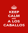 KEEP CALM AND A LOS CABALLOS - Personalised Poster A4 size
