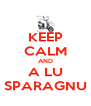 KEEP CALM AND A LU SPARAGNU - Personalised Poster A4 size