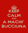 KEEP CALM AND A MACHI'  BUCCIUNA - Personalised Poster A4 size