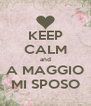 KEEP CALM and A MAGGIO MI SPOSO - Personalised Poster A4 size