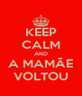 KEEP CALM AND A MAMÃE VOLTOU - Personalised Poster A4 size