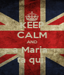 KEEP CALM AND a Maria  ta qui  - Personalised Poster A4 size