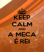 KEEP CALM AND A MECA É REI - Personalised Poster A4 size