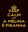 KEEP CALM AND A MELINA É PIRANHA - Personalised Poster A4 size