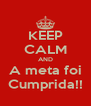 KEEP CALM AND A meta foi Cumprida!! - Personalised Poster A4 size