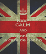 KEEP CALM AND a moni foi a casa de banho - Personalised Poster A4 size