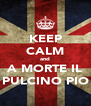 KEEP CALM and A MORTE IL PULCINO PIO - Personalised Poster A4 size