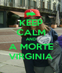 KEEP CALM AND A MORTE VIRGINIA - Personalised Poster A4 size