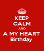 KEEP CALM AND A MY HEART  Birthday  - Personalised Poster A4 size