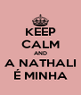KEEP CALM AND A NATHALI É MINHA - Personalised Poster A4 size