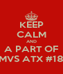 KEEP CALM AND A PART OF MVS ATX #18 - Personalised Poster A4 size