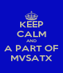 KEEP CALM AND A PART OF MVSATX - Personalised Poster A4 size