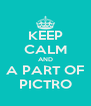 KEEP CALM AND A PART OF PICTRO - Personalised Poster A4 size