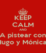 KEEP CALM AND A pistear con Hugo y Mónica  - Personalised Poster A4 size