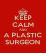 KEEP CALM AND A PLASTIC SURGEON - Personalised Poster A4 size