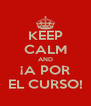 KEEP CALM AND ¡A POR EL CURSO! - Personalised Poster A4 size