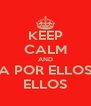 KEEP CALM AND A POR ELLOS ELLOS - Personalised Poster A4 size