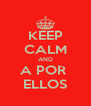 KEEP CALM AND A POR  ELLOS - Personalised Poster A4 size