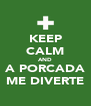 KEEP CALM AND A PORCADA ME DIVERTE - Personalised Poster A4 size