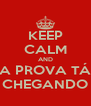 KEEP CALM AND A PROVA TÁ CHEGANDO - Personalised Poster A4 size