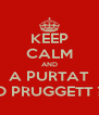 KEEP CALM AND A PURTAT O PRUGGETT ? - Personalised Poster A4 size