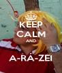 KEEP CALM AND  A-RÁ-ZEI - Personalised Poster A4 size