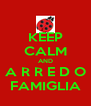 KEEP CALM AND A R R E D O FAMIGLIA - Personalised Poster A4 size