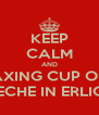 KEEP CALM AND A RELAXING CUP OF CAFE CON LECHE IN ERLICHMAN - Personalised Poster A4 size
