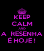 KEEP CALM AND A  RESENHA É HOJE ! - Personalised Poster A4 size