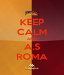 KEEP CALM AND A.S ROMA - Personalised Poster A4 size
