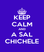 KEEP CALM AND A SAL CHICHELE - Personalised Poster A4 size