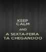 KEEP CALM AND A SEXTA-FEIRA  TA CHEGANDOO - Personalised Poster A4 size