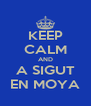 KEEP CALM AND A SIGUT EN MOYA - Personalised Poster A4 size