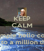 KEEP CALM AND a simple hello could lead to a million things - Personalised Poster A4 size