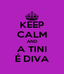 KEEP CALM AND A TINI É DIVA - Personalised Poster A4 size