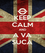 KEEP CALM AND A VA SUCA - Personalised Poster A4 size
