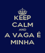 KEEP CALM AND A VAGA É MINHA - Personalised Poster A4 size
